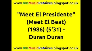"""""""Meet El Presidente"""" (Meet El Beat) - Duran Duran   DJ Tools For Mixing   80s Club Mixes   80s Club"""
