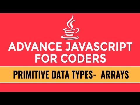 Advance JavaScript for Coders | Primitive Data Types | Arrays | Part 6