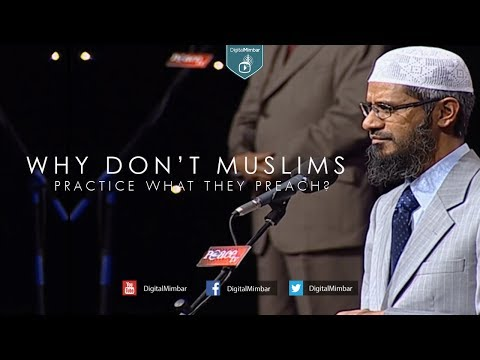 Why Don't Muslims Practice what they Preach? - Dr Zakir Naik