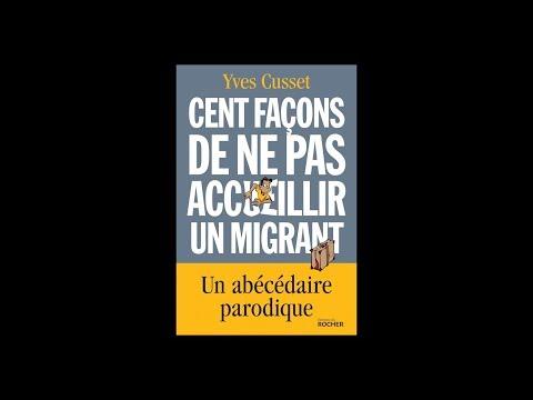Yves Cusset - Cent façons de ne pas accueillir un migrant : un abécédaire parodique