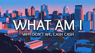 Why Don't We ‒ What Am I? (Lyrics) Cash Cash   - YouTube