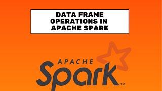 Data Frame Operations in Apache Spark || DataFrame Manipulation || SQL queries on DataFrame