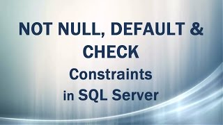 NOT NULL, DEFAULT, CHECK Constraints in SQL Server (Domain Integrity in DBMS)