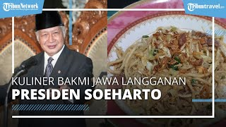 Jadi Langganan Mantan Presiden Soeharto, Cita Rasa Bakmi Jawa Harjo Geno Tak Lekang oleh Waktu