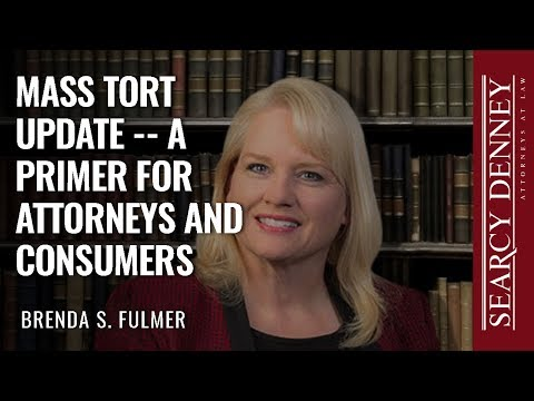 Mass Tort Update – A Primer for Attorneys and Consumers