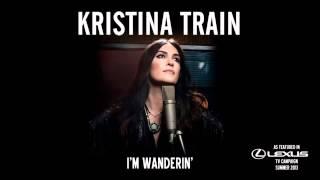 Kristina Train - I'm Wanderin' (As featured in Lexus TV Campaign Summer 2013)