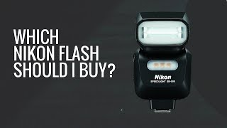 What Nikon Speedlight Should I Buy?