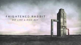 Frightened Rabbit - Die Like A Rich Boy [Official Audio]