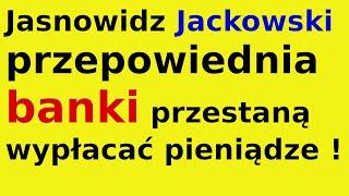 Jasnowidz Jackowski przepowiednia banki przestaną wypłacać pieniądze !