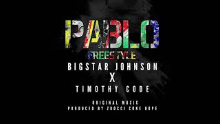 Pablo Freestyle   BigStar Johnson X Timothy Code