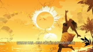 Serkan Kaya - Kara Gözlüm (Mitanni Remix)