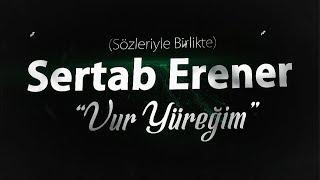 """Sertab Erener - """"Vur Yüreğim"""" [Sözleriyle Birlikte]"""