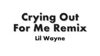 LIL WAYNE - CRYING OUT FOR ME REMIX