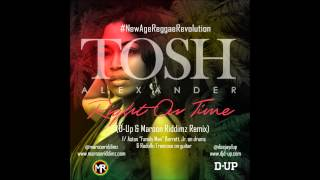 Tosh Alexander - Right On Time (Reggae Remix) Prod by Maroon Riddimz & D-Up