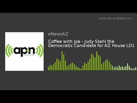 Coffee with Joe - Judy Stahl the Democratic Candidate for AZ House LD1