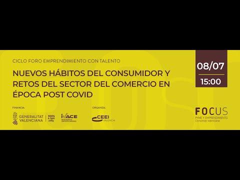 Foro Emprendimiento con Talento 'Nuevos hábitos del consumidor y retos del sector del comercio en época post Covid'