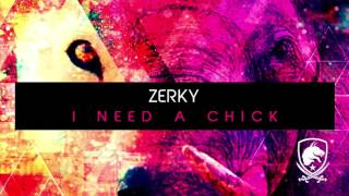 Zerky - I Need a Chick (Original Mix)