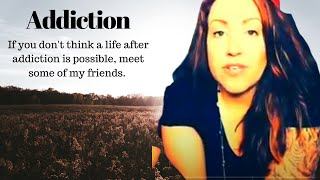 A Life After Addiction is Possible - meet my friends.