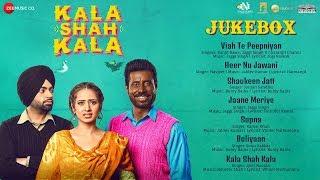 Kala Shah Kala - Full movie Audio Jukebox   Binnu Dhillon, Jordan Sandhu & Sargun Mehta
