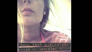 Call Your Girlfriend - Robyn (Ashleigh Brown acoustic cover)
