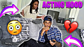 Acting HOOD To See How My GIRLFRIEND Reacts..
