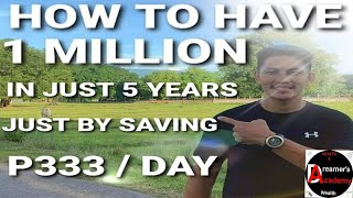 HOW TO HAVE 1 MILLION PESOS IN JUST 5 YEARS JUST BY SAVING P333 / day???
