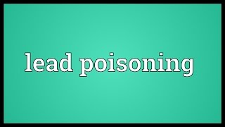 Lead poisoning Meaning