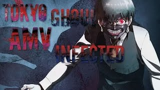 Tokyo Ghoul「AMV」-  Infected [SPOILER!!!]