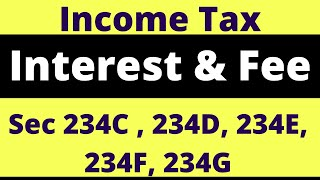 Income Tax: Interest & Fee Section 234 C/ 234D / 234E / 234F / 234G