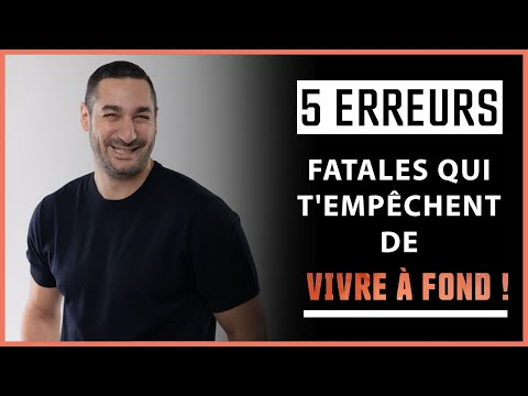 5 erreurs FATALES qui t'empêchent de vivre TA vie !