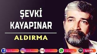 ŞEVKİ KAYAPINAR - ALDIRMA