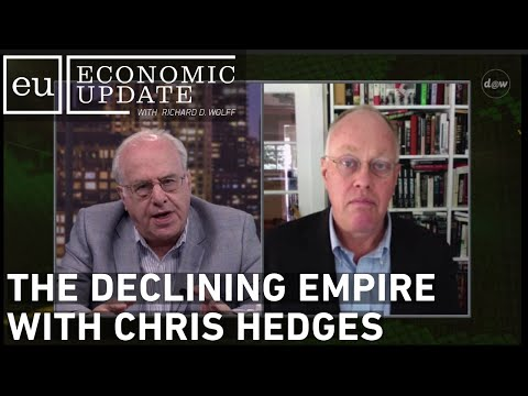 Economic Update: The Declining Empire With Chris Hedges