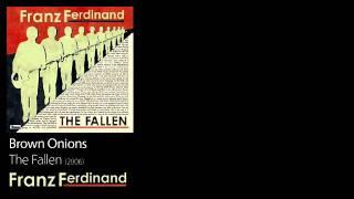 Brown Onions - The Fallen [2006] - Franz Ferdinand