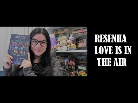 LOVE IS IN THE AIR I RESENHA I LER EDITORIAL