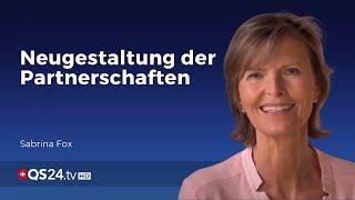 Neugestaltung der Partnerschaften | Sabrina Fox | Sinn des Lebens | QS24 Gesundheitsfernsehen