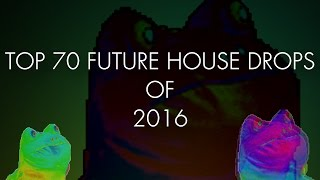 TOP 70 FUTURE HOUSE DROPS OF 2016