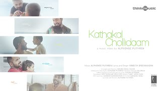 Kathakal Chollidaam Music Video | Alphonse Puthren | Vineeth Sreenivasan