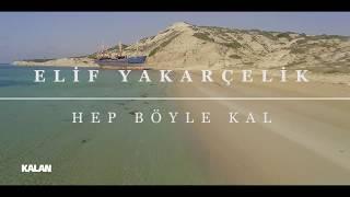 Elif Yakarçelik - Hep Böyle Kal [ Official Music Video © 2017 Kalan Müzik ]