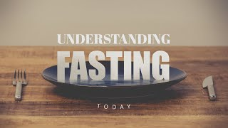 Understanding Fasting for Today