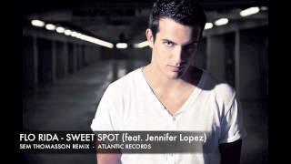 Flo Rida - Sweet Spot (Feat. Jennifer Lopez) (Sem Thomasson Remix)
