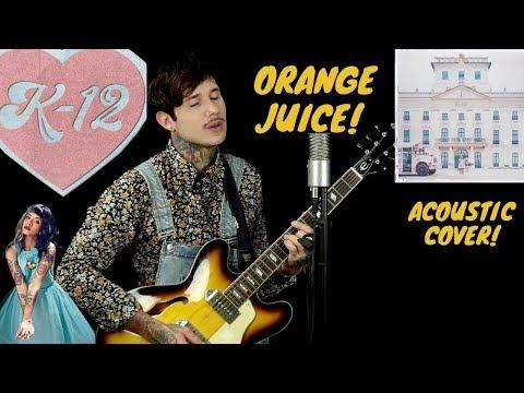 K-12 Melanie Martinez - Orange juice (cover)