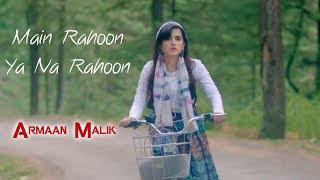 Main Rahoon Ya Na Rahoon  Armaan Malik  ft. Shirley Setia