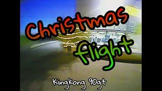Christmas Kingkong 90gt flight [FPV Freestyle]