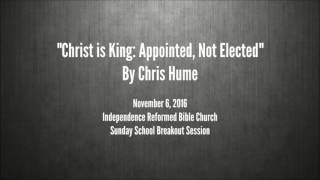 Christ is King, Appointed not Elected