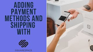 Adding Payment Methods and Shipping | Squarespace | Squarespace Tutorial | Squarespace E-Commerce