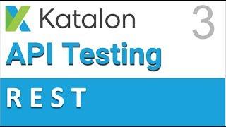 Katalon Studio API Testing 3 | REST API Testing