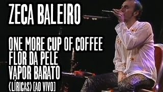 Zeca Baleiro - One more cup of coffee / A flor da pele / Vapor barato (Líricas) [Ao Vivo]