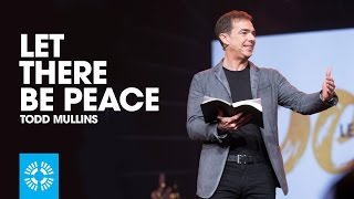 Let There Be Peace | Pastor Todd Mullins