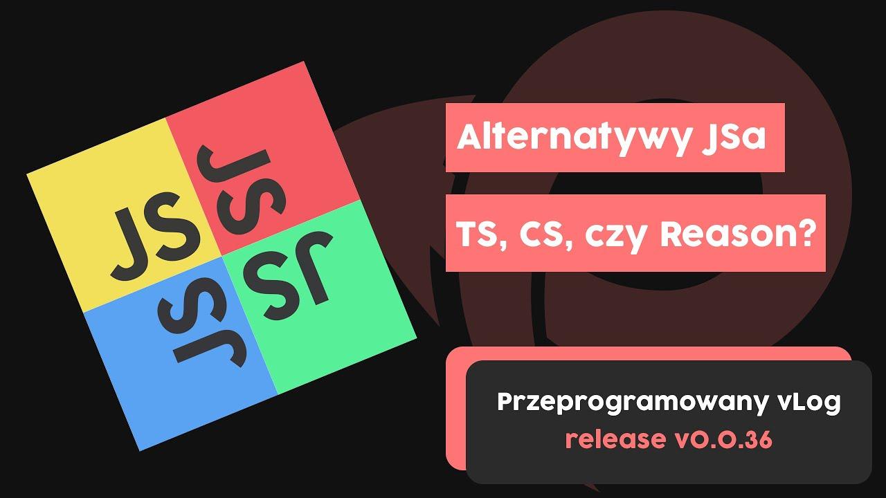 Alternatywy dla JavaScriptu - Kiedy iść pod prąd? | Przeprogramowany vlog v0.0.36 cover image