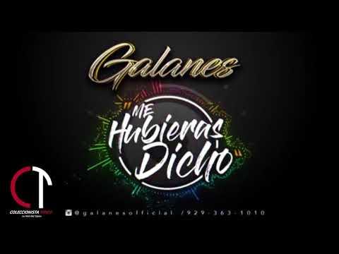 GALANES - ME HUBIERA DICHO (NEW SINGLE 2018)